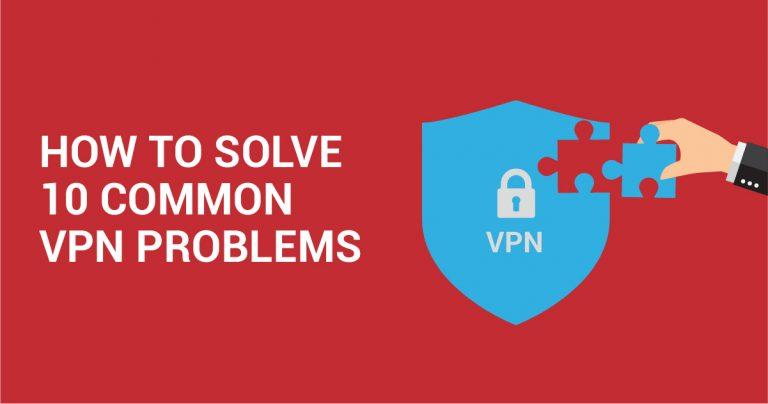 10 yleistä VPN-ongelmaa ja niiden ratkaisut