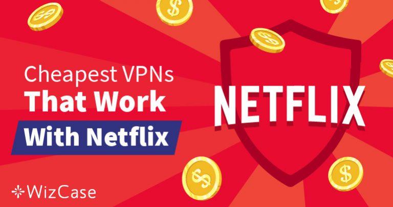 Parhaat edulliset VPN:t Netflix- aluerajoitusten ohittamiseen – Toimivat taatusti