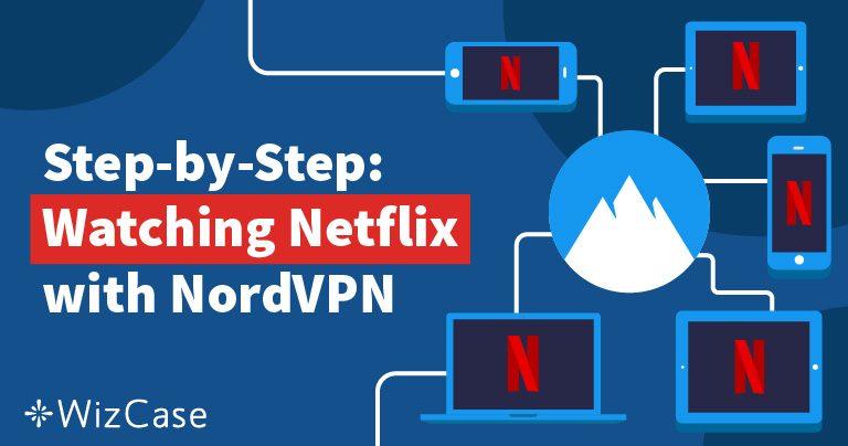 Netflixin avaaminen NordVPN:n avulla on nopeaa, halpaa ja helppoa Wizcase