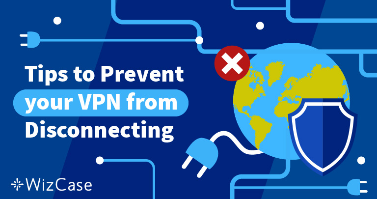 VPN-yhteys katkeaa toistuvasti? Tässä ratkaisu (100%:n toimivuus) Wizcase