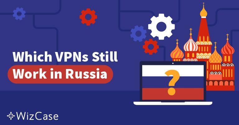 Venäjä blokkasi 50 VPN:ää – mitkä vielä toimivat? Wizcase